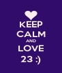 KEEP CALM AND LOVE 23 :) - Personalised Poster A4 size
