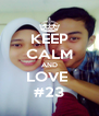 KEEP CALM AND LOVE  #23 - Personalised Poster A4 size