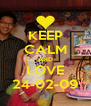 KEEP CALM AND LOVE 24-02-09 - Personalised Poster A4 size