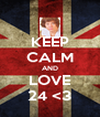 KEEP CALM AND LOVE 24 <3 - Personalised Poster A4 size