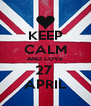 KEEP CALM AND LOVE 27  APRIL - Personalised Poster A4 size