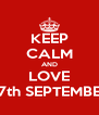 KEEP CALM AND LOVE 27th SEPTEMBER - Personalised Poster A4 size