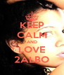 KEEP CALM AND LOVE 2ALBO - Personalised Poster A4 size