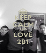 KEEP CALM AND LOVE 2B1 - Personalised Poster A4 size