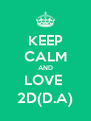 KEEP CALM AND LOVE  2D(D.A) - Personalised Poster A4 size