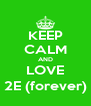 KEEP CALM AND LOVE 2E (forever) - Personalised Poster A4 size