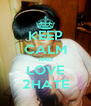 KEEP CALM AND LOVE 2HATE - Personalised Poster A4 size