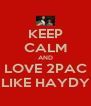 KEEP CALM AND LOVE 2PAC LIKE HAYDY - Personalised Poster A4 size