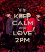 KEEP CALM AND LOVE 2PM - Personalised Poster A4 size