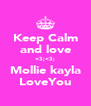 Keep Calm and love <3;<3; Mollie kayla LoveYou - Personalised Poster A4 size