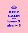 KEEP CALM AND love<3 abs:)<3 - Personalised Poster A4 size