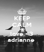 KEEP CALM AND love <3 adrianne  - Personalised Poster A4 size