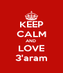 KEEP CALM AND  LOVE 3'aram - Personalised Poster A4 size