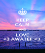 KEEP CALM AND LOVE <3 AWATEF <3  - Personalised Poster A4 size
