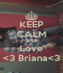 KEEP CALM AND Love <3 Briana<3 - Personalised Poster A4 size