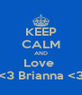 KEEP CALM AND Love  <3 Brianna <3 - Personalised Poster A4 size