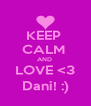 KEEP  CALM  AND  LOVE <3 Dani! :) - Personalised Poster A4 size