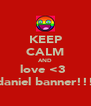 KEEP CALM AND love <3  daniel banner!!! - Personalised Poster A4 size