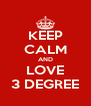KEEP CALM AND LOVE 3 DEGREE - Personalised Poster A4 size