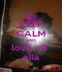 KEEP CALM AND love <3  ella - Personalised Poster A4 size