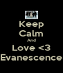 Keep Calm And Love <3 Evanescence - Personalised Poster A4 size