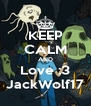 KEEP CALM AND Love :3 JackWolf17 - Personalised Poster A4 size