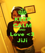 KEEP CALM AND Love <3 JiJi - Personalised Poster A4 size