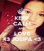 KEEP CALM AND LOVE <3 JOSIPA <3 - Personalised Poster A4 size