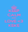 KEEP CALM AND LOVE <3 KEKE - Personalised Poster A4 size