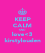 KEEP CALM AND love<3 kirstylouden - Personalised Poster A4 size