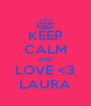 KEEP CALM AND LOVE <3 LAURA - Personalised Poster A4 size
