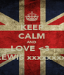 KEEP CALM AND LOVE <3  LEWIS xxxxxxxx - Personalised Poster A4 size
