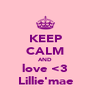 KEEP CALM AND love <3 Lillie'mae - Personalised Poster A4 size