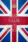 KEEP CALM AND LOVE <3 MARY <3 - Personalised Poster A4 size