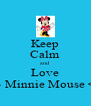 Keep Calm and Love <3 Minnie Mouse <3 - Personalised Poster A4 size