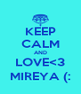KEEP CALM AND LOVE<3 MIREYA (: - Personalised Poster A4 size
