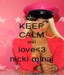 KEEP CALM AND love<3 nicki minaj - Personalised Poster A4 size