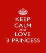 KEEP CALM AND LOVE 3 PRINCESS - Personalised Poster A4 size