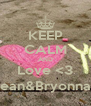 KEEP CALM AND Love <3 Sean&Bryonna(: - Personalised Poster A4 size