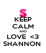 KEEP CALM AND LOVE  <3 SHANNON  - Personalised Poster A4 size