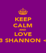 KEEP CALM AND LOVE <3 SHANNON <3 - Personalised Poster A4 size