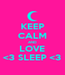 KEEP CALM AND LOVE <3 SLEEP <3 - Personalised Poster A4 size