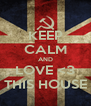 KEEP CALM AND LOVE <3 THIS HOUSE - Personalised Poster A4 size