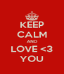 KEEP CALM AND LOVE <3 YOU - Personalised Poster A4 size
