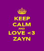 KEEP CALM AND LOVE <3 ZAYN - Personalised Poster A4 size