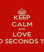 KEEP CALM AND LOVE 30 SECONDS TO - Personalised Poster A4 size