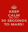 KEEP CALM AND LOVE 30 SECONDS TO MARS! - Personalised Poster A4 size