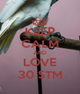 KEEP CALM AND LOVE 30 STM - Personalised Poster A4 size
