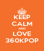 KEEP CALM AND LOVE 360KPOP - Personalised Poster A4 size