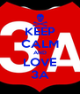 KEEP CALM AND LOVE 3A - Personalised Poster A4 size